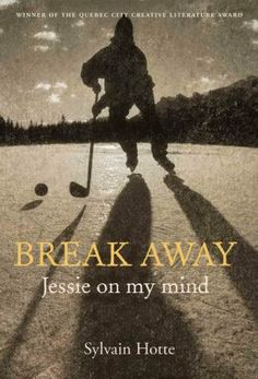 Break Away, Jessie on my mind by Sylvain Hotte: A tale of friendship, family, pride and love. It's a story that could happen wherever winter, hockey, and young people come together. (Baraka Books)