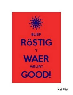 Keep calm The weather will be nice (Dialect of Province Limburg, the Netherlands)