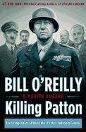 Killing Patton: The Strange Death of World War II's Most Audacious General by Bill O'Reilly and Martin Dugard. Killing Patton takes readers inside the final year of the war and recounts the events surrounding Patton's tragic demise, naming names of the many powerful individuals who wanted him silenced.