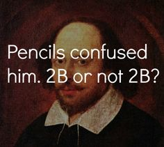 "a funny joke about the quote "" to be or not to be"" but now it about a pencil."