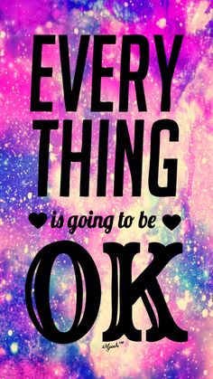 Everything Is Going To Be Okay Galaxy iPhone/Android Wallpaper I created for the app Top Chart Magical Quotes, Amazing Quotes, Cute Quotes, Happy Quotes, Words Quotes, Positive Quotes, Fun Sayings, Galaxy Wallpaper Quotes, Iphone Background Wallpaper