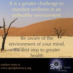 Be aware of your surroundings and how they will impact your inner well being.  Both your physical environment and your mental environment