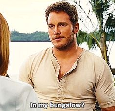 Chris Pratt anything in your bungalow