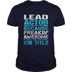 LEAD-ACTOR - ***How to ? 1. Select color 2. Click the ADD TO CART button 3. Select your Preferred Size Quantity and Color 4. CHECKOUT! If You dont like this shirt you can use the SEARCH BOX and find the Custom Shirt with your Name!! (Actor Tshirts)