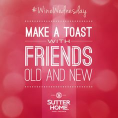 Share a glass of your favorite #SutterHome #wine with your #favorite #friends. Toast to #WineWednesday.