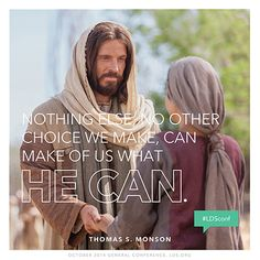 """""""Nothing else, no other choice we make, can make of us what He can."""" —President Thomas S. Monson"""