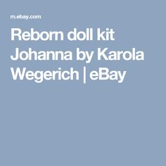 Reborn doll kit Johanna by Karola Wegerich | eBay
