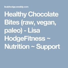 Healthy Chocolate Bites (raw, vegan, paleo) - Lisa HodgeFitness ~ Nutrition ~ Support