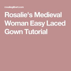 Rosalie's Medieval Woman Easy Laced Gown Tutorial