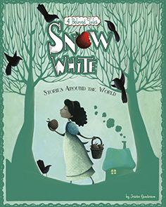 Snow White Stories Around the World: 4 Beloved Tales  by Jessica Gunderson, illustrated by Colleen Madden, Eva Montanari, Valentina Belloni, and Carolina Farias