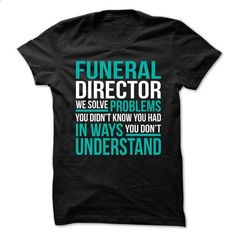 AWESOME TSHIRTS FOR THE FUNERAL DIRECTOR - #floral shirt #tee outfit. PURCHASE NOW => https://www.sunfrog.com/No-Category/AWESOME-TSHIRTS-FOR-THE-FUNERAL-DIRECTOR.html?68278