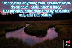 No hay nada que yo no puedo ser, hacer o tener, y tengo un enorme equipo No Físico que está listo para ayudarme, y yo estoy listo.