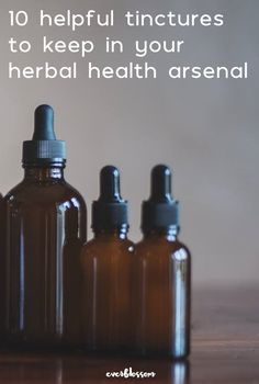 Natural Home Remedies 10 Helpful Herbal Tinctures to Keep Around Cold Home Remedies, Natural Health Remedies, Herbal Remedies, Holistic Remedies, Be Natural, Natural Healing, Holistic Healing, Natural Beauty, Natural Living