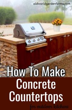 How To Build Your Own Concrete Countertops For Your Outdoor Kitchen:  Beautiful, Durable and Inexpensive! #concrete #countertop #concretecounter #diy #howto #kitchen #outdoorkitchen #oldworldgardenfarms