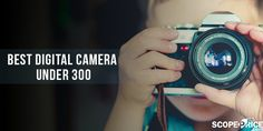 Our list of the best digital camera under 300 dollars will give you better quality picture & video. They are even better than your smartphone.