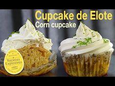 Cómo hacer Cupcakes de Elote ( Maíz tierno ) y Frosting de mascarpone - Recetas Explosivas - YouTube