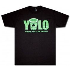Here is a black t-shirt with great saying YOLO (You Only Live Once) for St. Patty's Day! Drink til' yer green! $18.95