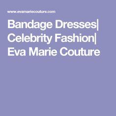 Bandage Dresses  Celebrity Fashion  Eva Marie Couture