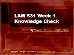 http://www.UopStudents.com University of Phoenix LAW 531 Week 1 discussion questions Want to see the complete Quiz..?? Click here to download http://goo.gl/el1aC3
