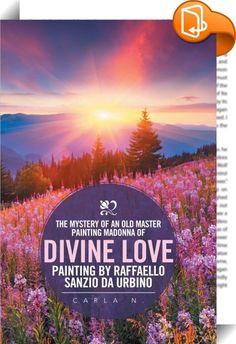 The Mystery of an Old Master Painting Madonna of Divine Love Painting by Raffaello Sanzio da Urbino