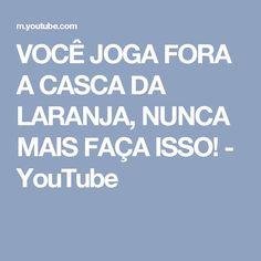 VOCÊ JOGA FORA A CASCA DA LARANJA, NUNCA MAIS FAÇA ISSO! - YouTube