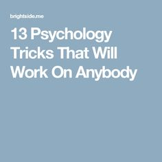 13 Psychology Tricks That Will Work On Anybody