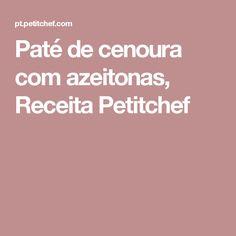 Paté de cenoura com azeitonas, Receita Petitchef