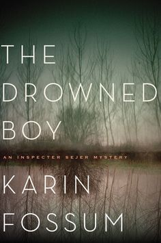 THE DROWNED BOY by Karin Fossum, a new addition to the captivating Inspector Sejer series from Norway's finest crime writer