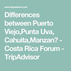 Differences between Puerto Viejo,Punta Uva, Cahuita,Manzan? - Costa Rica Forum - TripAdvisor