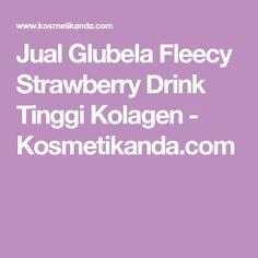 Jual Glubela Fleecy Strawberry Drink Tinggi Kolagen - Kosmetikanda.com