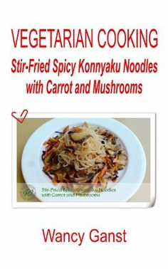 Have you tried to cook this almost no calories and high-fibre konnyaku (konjac)? It is a highly-recommended diet-food from Japan. Vegetarian Cooking: Stir-Fried Spicy Konnyaku Noodles with Carrot and Mushrooms (Vegetarian Cooking - Konnyaku) by Wancy Ganst, http://www.amazon.com/dp/B007HY8YQE/ref=cm_sw_r_pi_dp_LopEqb18JKA65 $0.99