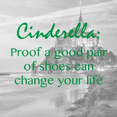 #Cinderella: proof that a new pair of shoes can change your life. #qotd