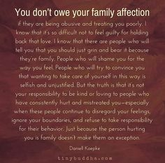 It's like they think they can be abusive to us and we're supposed to put up with it just because they are family. Life Quotes Love, Great Quotes, Quotes To Live By, Me Quotes, Inspirational Quotes, Friend Quotes, Happy Quotes, Motivational Quotes, Toxic Family Quotes