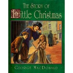 The Story of Little Christmas by George MacDonald... Fabulous story!
