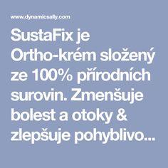 SustaFix je Ortho-krém složený ze 100% přírodních surovin. Zmenšuje bolest a otoky & zlepšuje pohyblivost kloubů a vazů. Projděte si produkty a speciální nabídky SustaFix.