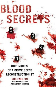 Blood Secrets: Chronicles of a Crime Scene Reconstructionist by Rod Englert and Kathy Passero (Bilbary Town Library: Good for Readers, Good for Libraries)