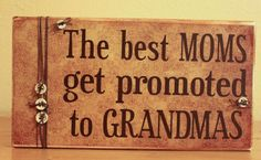 The Best Moms Get Promoted to Grandmas Wood Sign- Mom Wood Sign- Mother's Day- Personalized Grandma- Custom Wood Sign- Grandma Gift