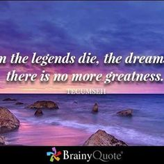 Reposting @aislingmeenan: When the legends die, the dreams end; there is no more greatness. Tecumseh
