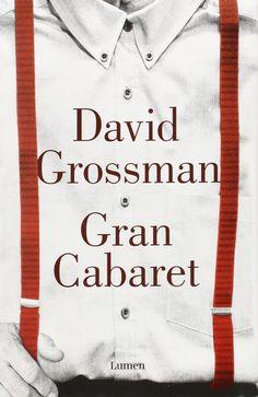 Gran Cabaret / David Grossman ; traducción de Ana María Bejarano.-- Barcelona : Lumen, 2015.