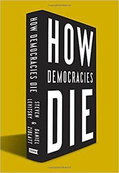 How Democracies Die: Steven Levitsky, Daniel Ziblatt: 9781524762933: Amazon.com: Kindle Store