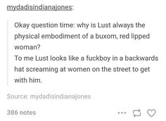 Easy, the people that came up with the concept of Lust (Evagrius Ponticus and Pope Gregory the Great I believe) were more focused on the temptation than the tempted. Tumblr Stuff, Tumblr Posts, Writing Tips, Writing Prompts, Faith In Humanity, Undertale Au, Writing Inspiration, Tumblr Funny, In This World