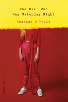 5) The Girl Who Was Saturday Night by Heather O'Neill