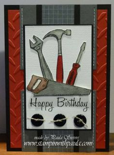 Stampin with Paula: Masculine Cards totally tool stamp set Birthday Cards For Boys, Masculine Birthday Cards, Handmade Birthday Cards, Masculine Cards, Happy Birthday Cards, Greeting Cards Handmade, Male Birthday, Birthday Diy, Stampin Up Karten
