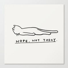 Nope, Not Today Canvas Print Cute Puns, Funny Cute, Doodle Drawings, Easy Drawings, Cat Drawing, Drawing Sketches, Animal Puns, Cute Doodles, Funny Illustration