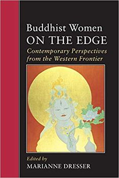 Buddhist Women on the Edge: Contemporary Perspectives from the Western Frontier (Io Series): Marianne Dresser: 9781556432033: Amazon.com: Books