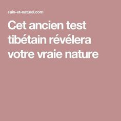 Cet ancien test tibétain révélera votre vraie nature. Hmmm... wishing I knew my French better. ;-D Interesting insight sir... well said.