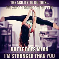 Pole fitness inversion.  The ability to do this... doesn't mean I'm a stripper. But it does mean I'm stronger than you. I made a meme of myself. Strong is the new sexy!