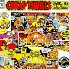 """Janis Joplin — Cheap Thrills    There's plenty to hate on the legendary comics artist R. Crumb's album for Janis Joplin's Cheap Thrills, but the backstory is too much to pass up.""""Yeah, I'll do your album cover,"""" he once told the band's roadie. """"But the only thing is, when I meet Janis, I want to be able to pinch her tit."""" That he did, eventually, after the album came out in 1968, at a party. She said, """"Oh, honey."""""""