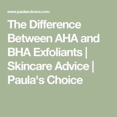 The Difference Between AHA and BHA Exfoliants | Skincare Advice | Paula's Choice