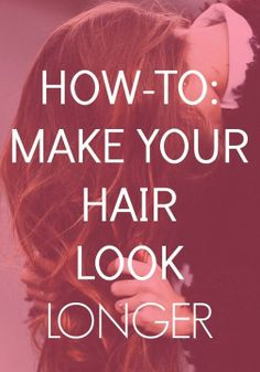Learn how to make your hair look longer!